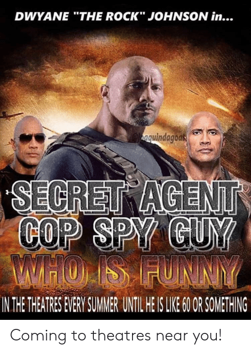 "Funny, Reddit, and The Rock: DWYANE ""THE ROCK"" JOHNSON in...  anquindagoas  SECRET AGENT  COP SPY GUY  HOIS FUNNY  IN THE THEATRES EVERY SUMMER UNTIL HE IS LIKE 60 OR SOMETHING Coming to theatres near you!"