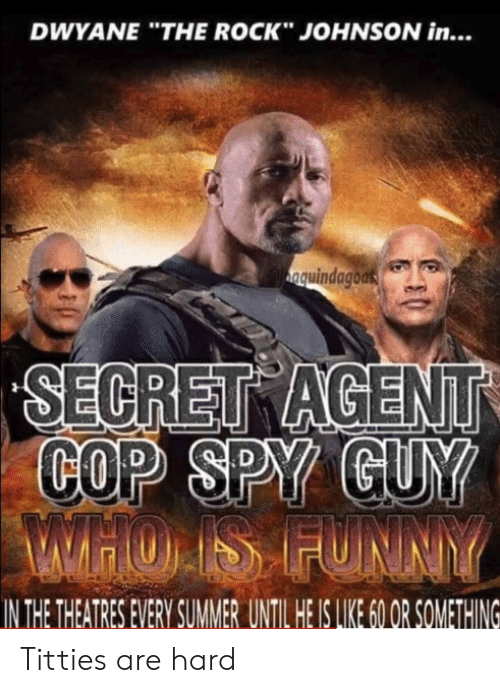 "Funny, The Rock, and Titties: DWYANE ""THE ROCK"" JOHNSON in...  anquindagoas  SECRET AGENT  COP SPY GUY  AMHOIS FUNNY  IN THE THEATRES EVERY SUMMER UNTIL HE IS LIKE 6O OR SOMETHING Titties are hard"