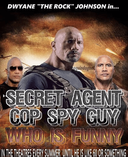 "Funny, The Rock, and Summer: DWYANE ""THE ROCK"" JOHNSON in...  aquindagoas  SECRET AGENT  COP SPY GUY  WHOIS FUNNY  IN THE THEATRES EVERY SUMMER UNTIL HE IS LIKE 60 OR SOMETHING"