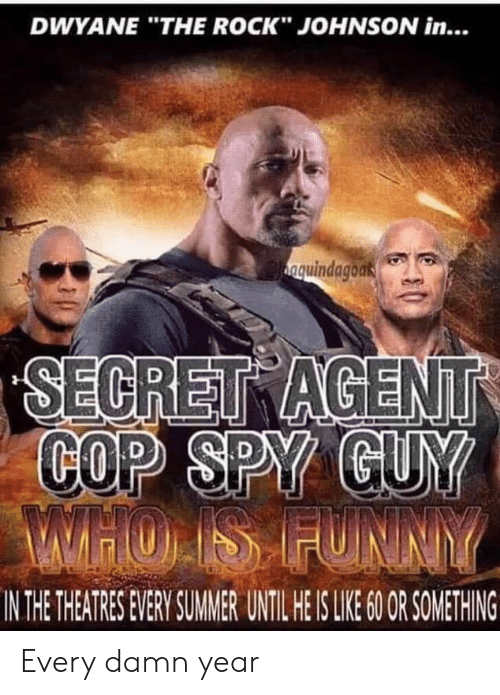 "Funny, The Rock, and Summer: DWYANE ""THE ROCK"" JOHNSON in...  nquindagoak  SECRET AGENT  COP SPY GUY  WHOIS FUNNY  IN THE THEATRES EVERY SUMMER UNTIL HE IS LIE 6O OR SOMETHING Every damn year"