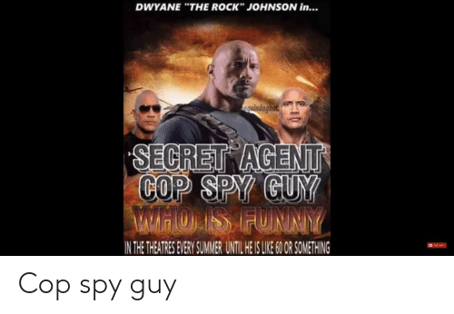 """Funny, The Rock, and Summer: DWYANE """"THE ROCK"""" JOHNSON in...  quindagoas  SECRET AGENT  COP SPY GUY  WHOLIS FUNNY  IN THE THEATRES EVERY SUMMER UNTIL HE IS LIE 60 OR SOMETHING  Eut Cop spy guy"""