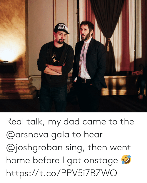 Dad, Memes, and Home: DYCKN Real talk, my dad came to the @arsnova gala to hear @joshgroban sing, then went home before I got onstage 🤣 https://t.co/PPV5i7BZWO