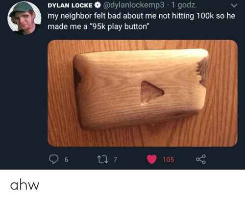 """Bad, Locke, and Play: @dylanlockemp3 1 godz.  DYLAN LOCKE  my neighbor felt bad about me not hitting 100k so he  made me a """"95k play button""""  t 7  105 ahw"""