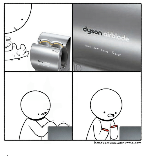 Forever, Comics, and Dyson: dyson airblade  dries your hands forever  NSF  dyson oirblade  icecreamsandwich Comics.com .