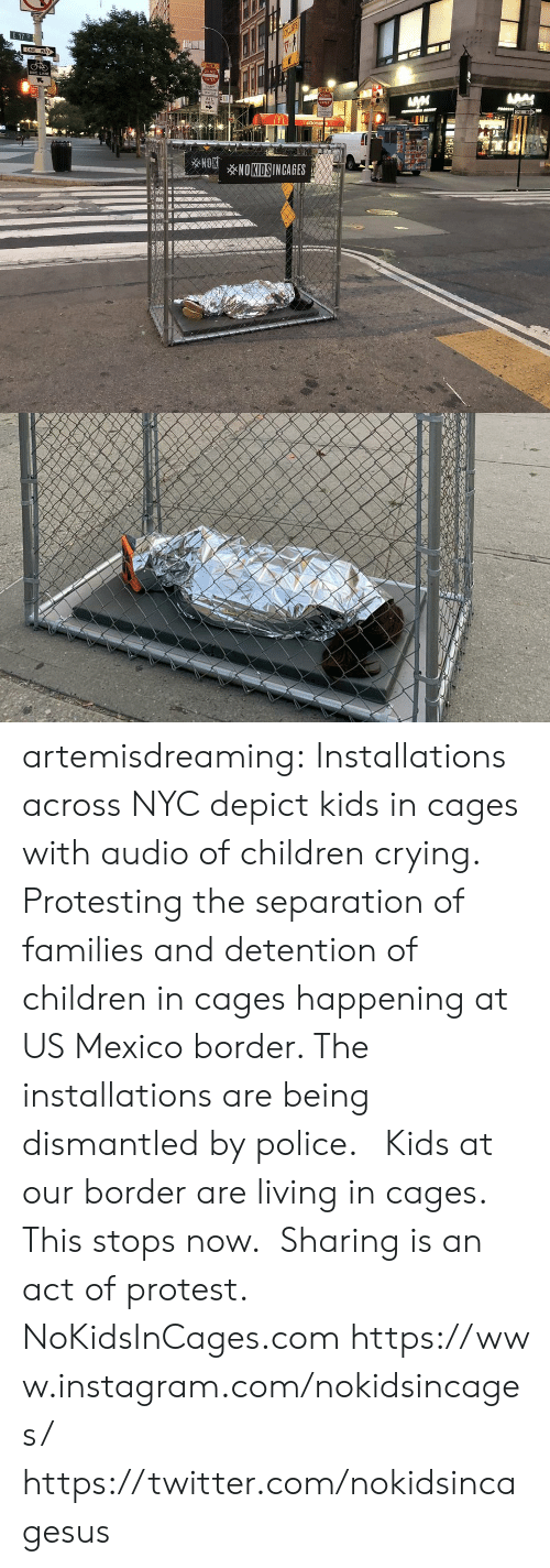 Protesting: E 17 St  ONE  WAY  NEN  cO NOT  KE LANE  ENTLRE  cO N  wENCLES  ALL  TRAPTIC  ENTER  WAY  ON  mcDonak's m  NOKNOKIDSINCAGES artemisdreaming:  Installations across NYC depict kids in cages with audio of children crying. Protesting the separation of families and detention of children in cages happening at US Mexico border.  The installations are being dismantled by police.      Kids at our border are living in cages. This stops now.  Sharing is an act of protest.  NoKidsInCages.com https://www.instagram.com/nokidsincages/ https://twitter.com/nokidsincagesus