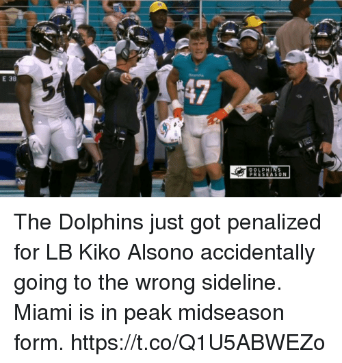 kiko: E 38  DOLPHINS  PRESEASO N The Dolphins just got penalized for LB Kiko Alsono accidentally going to the wrong sideline.   Miami is in peak midseason form. https://t.co/Q1U5ABWEZo