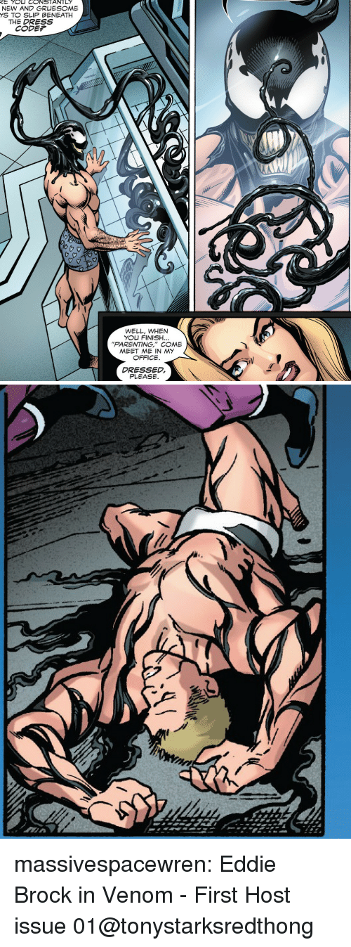 """The Dress: E  CONSTANTLY  S TO SLIP BENEATH  THE DRESS  CODEP  WELL, WHEN  YO凵FINISH  PARENTING,"""" COME  MEET ME IN MY  OFFICE.  DRESSED,  PLEASE massivespacewren: Eddie Brock in Venom - First Host issue 01@tonystarksredthong"""