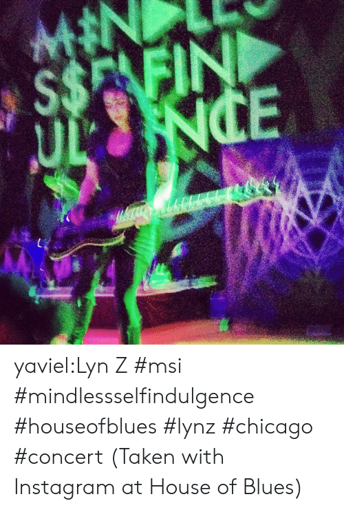 fin: $$E FIN yaviel:Lyn Z #msi #mindlessselfindulgence #houseofblues #lynz #chicago #concert  (Taken with Instagram at House of Blues)