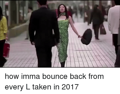 Bounc: e how imma bounce back from every L taken in 2017
