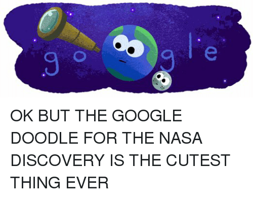 googl: e OK BUT THE GOOGLE DOODLE FOR THE NASA DISCOVERY IS THE CUTEST THING EVER