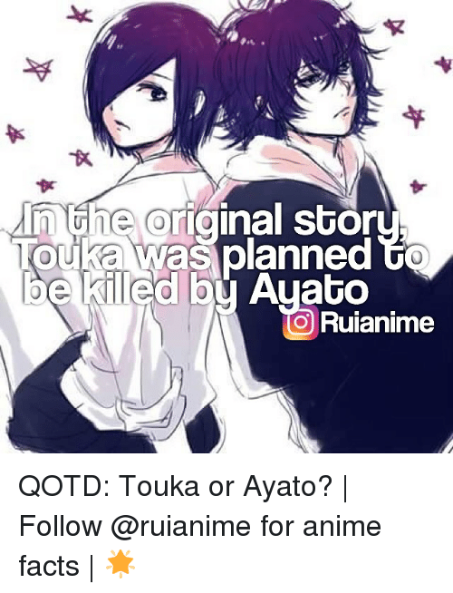 Memes, 🤖, and Animal Facts: e original stor  ouka was planned  Ayato  o Ruianime QOTD: Touka or Ayato? | Follow @ruianime for anime facts | 🌟