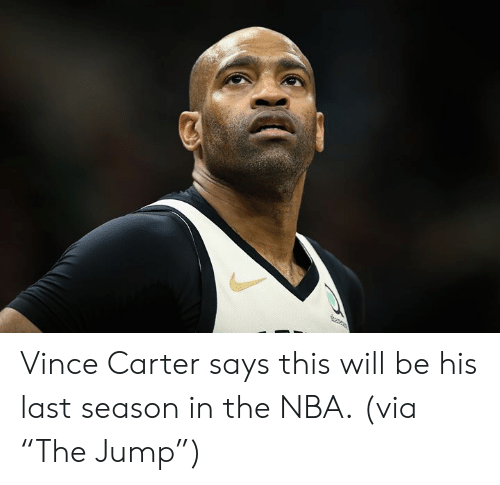 "Vince: e Vince Carter says this will be his last season in the NBA.  (via ""The Jump"")"