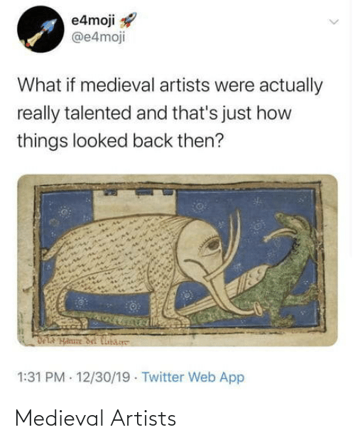 Thats Just: e4moji  @e4moji  What if medieval artists were actually  really talented and that's just how  things looked back then?  DLA Hanne del Cibare  1:31 PM - 12/30/19 · Twitter Web App Medieval Artists