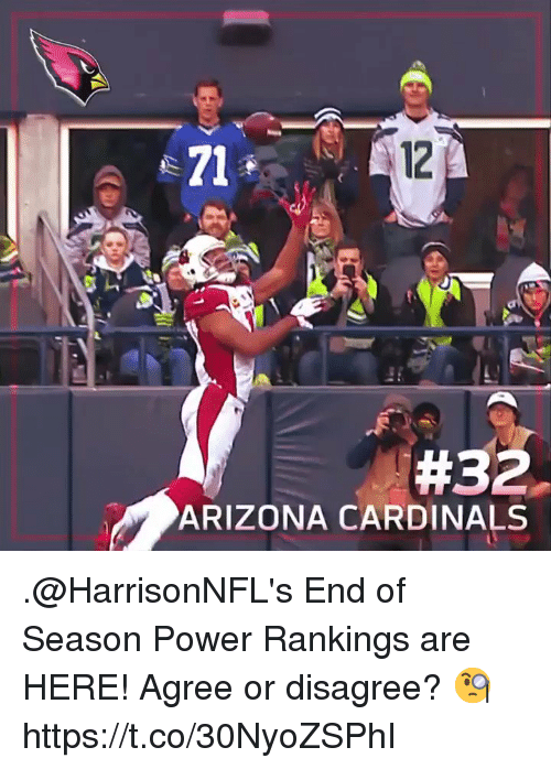 Arizona Cardinals: e71  12  #32.  ARIZONA CARDINALS .@HarrisonNFL's End of Season Power Rankings are HERE!   Agree or disagree? 🧐 https://t.co/30NyoZSPhI