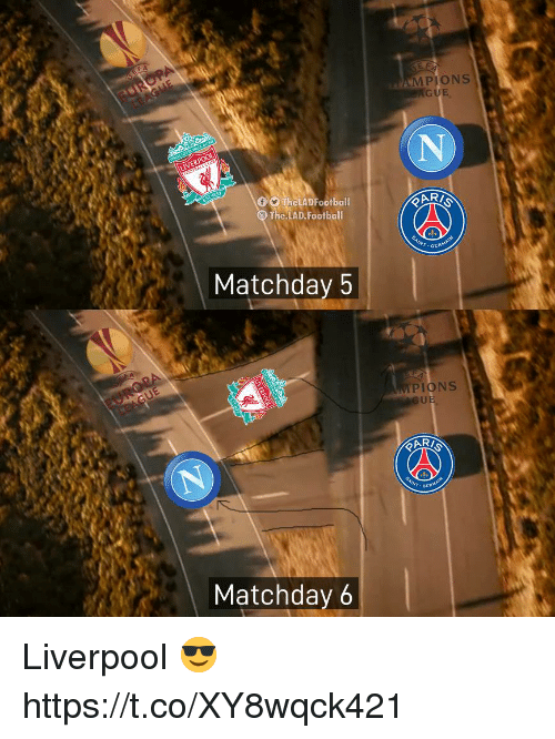 Football, Memes, and Liverpool F.C.: EA  E F  MPIONS  GUE  0O TheLADFootball  The LAD.Football  GER  Matchday 5  PIONS  U E  Gt  Matchday 6 Liverpool 😎 https://t.co/XY8wqck421