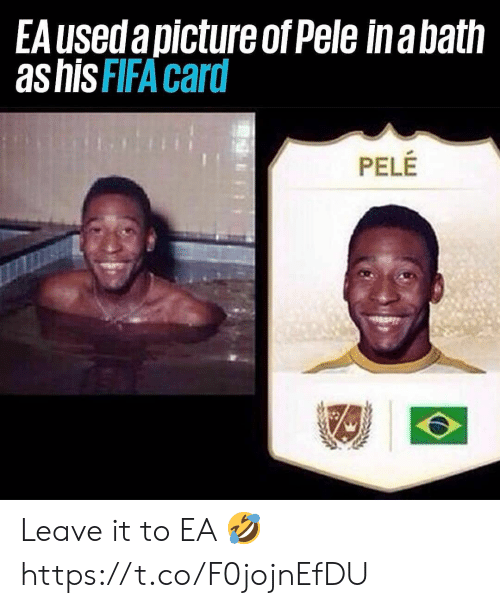 pele: EA useda picture of Pele inabath  as hisFIFA card  PELE Leave it to EA 🤣 https://t.co/F0jojnEfDU