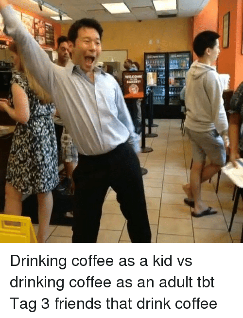 Kid Vs: ea  wsooag Drinking coffee as a kid vs drinking coffee as an adult tbt Tag 3 friends that drink coffee