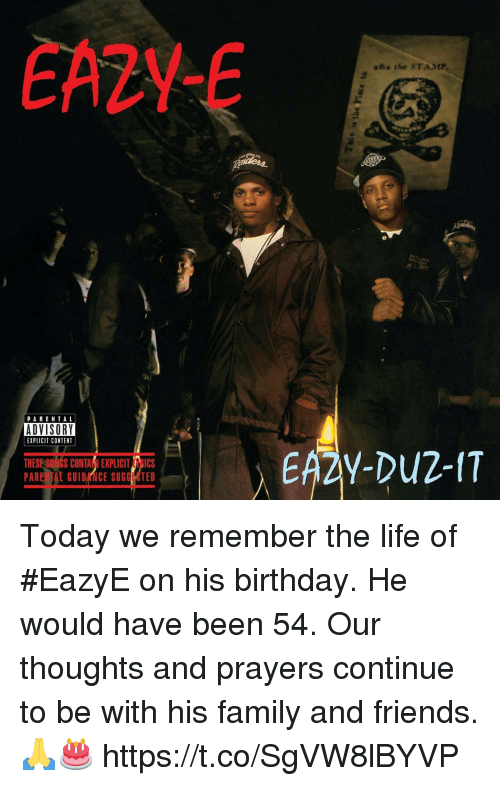 stamp: EA2YE  aix the STAMP  PARENTAL  ADVISORY  EXPLICIT CONTENT  THESE SONGS CONTANI EXPLICIT RICS Today we remember the life of #EazyE on his birthday. He would have been 54. Our thoughts and prayers continue to be with his family and friends. 🙏🎂 https://t.co/SgVW8lBYVP