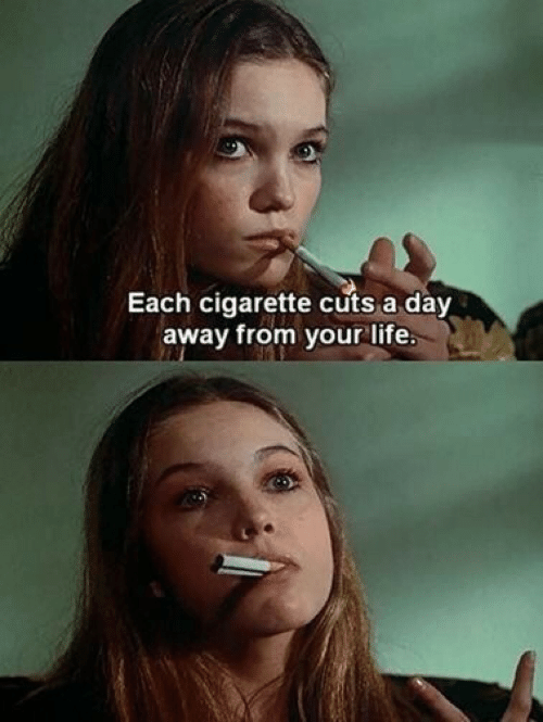 Cigarette, Day, and Lite: Each cigarette cuts a day  away from your lite