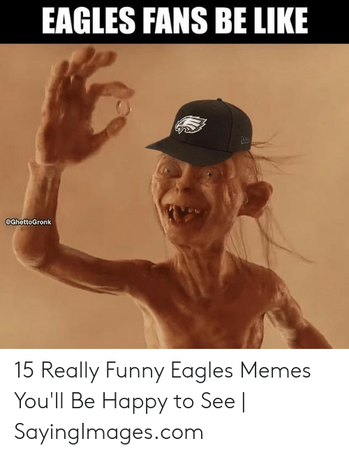 Eagles Memes: EAGLES FANS BE LIKE  @GhettoGronk 15 Really Funny Eagles Memes You'll Be Happy to See   SayingImages.com