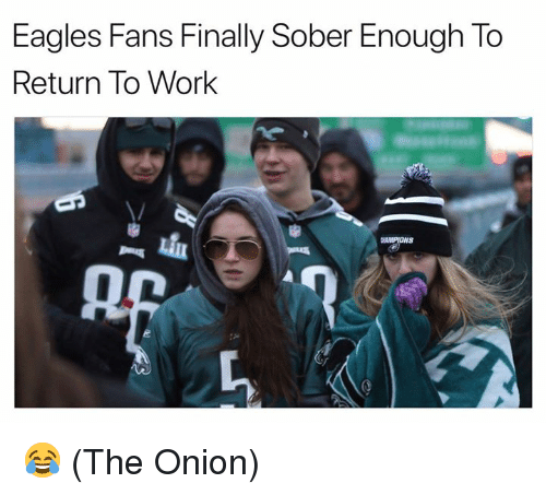 Philadelphia Eagles, Nfl, and The Onion: Eagles Fans Finally Sober Enough To  Return To Work  0 😂 (The Onion)