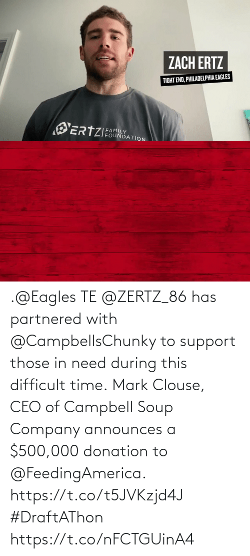 mark: .@Eagles TE @ZERTZ_86 has partnered with @CampbellsChunky to support those in need during this difficult time.  Mark Clouse, CEO of Campbell Soup Company announces a $500,000 donation to @FeedingAmerica.  https://t.co/t5JVKzjd4J #DraftAThon https://t.co/nFCTGUinA4