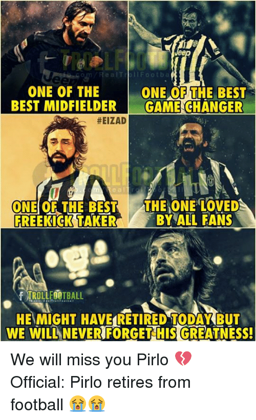 pirlo: ealTrbllFootba  ONE OF THE  BEST MIDFIELDERGAME CHANGER  ONE OF THE BEST  #EIZAD  e a l  ONE OF THE BEST THE ONE LOVED  FREEKICK TAKERBY ALL FANS  ROLLFOOTBALL  HEMIGHT HAVE RETIRED TODAYKBUT  WE WILL NEVER FORGET HIS GREATNESS We will miss you Pirlo 💔  Official: Pirlo retires from football 😭😭