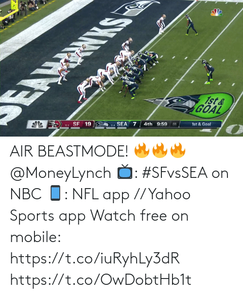sea: EAMRNKS  1st&  GOAL  SF 19  SEA  12-3  4th 9:59  11-4  :11  1st & Goal AIR BEASTMODE! 🔥🔥🔥 @MoneyLynch  📺: #SFvsSEA on NBC 📱: NFL app // Yahoo Sports app Watch free on mobile: https://t.co/iuRyhLy3dR https://t.co/OwDobtHb1t