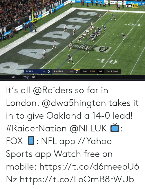 ust: EARD  tack e greys 5 m u  UST  RMEN MEACHE RD  tackle the gr  Y rysn m en  FOX NFL  OANDERALDERS  lautes ASCXEV  rkfe  RMEN HST  minutes  ST& GOAL  BEARS  3-1  RAIDERS  2-2 7  2nd  NFL  9:56  08  NE  1st & Goal It's all @Raiders so far in London. @dwa5hington takes it in to give Oakland a 14-0 lead! #RaiderNation @NFLUK  📺: FOX 📱: NFL app // Yahoo Sports app Watch free on mobile: https://t.co/d6meepU6Nz https://t.co/LoOmB8rWUb