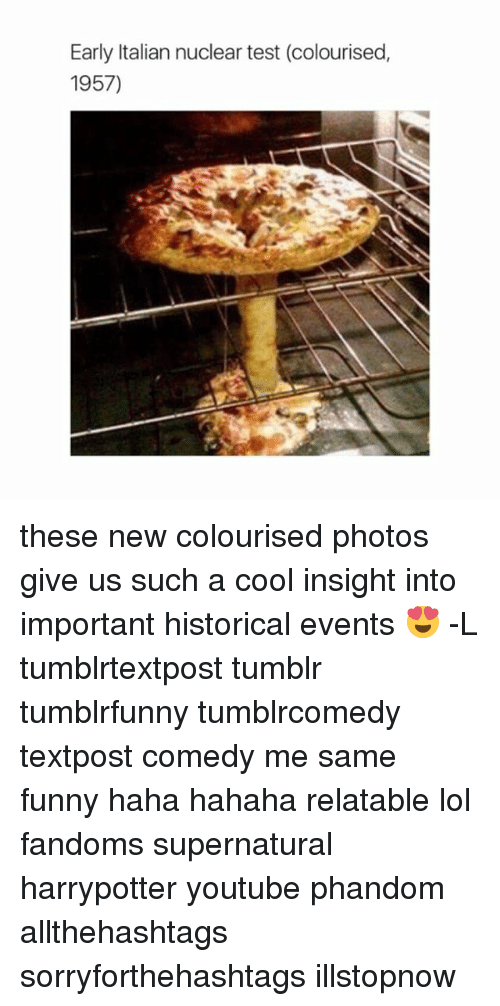 Youtubable: Early Italian nuclear test (colourised,  1957) these new colourised photos give us such a cool insight into important historical events 😍 -L tumblrtextpost tumblr tumblrfunny tumblrcomedy textpost comedy me same funny haha hahaha relatable lol fandoms supernatural harrypotter youtube phandom allthehashtags sorryforthehashtags illstopnow