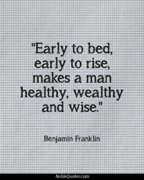 Benjamin Franklin, Man, and Benjamin: Early to  early to rise,  makes a man  healthy, wealthy  and wise.  Benjamin Franklin