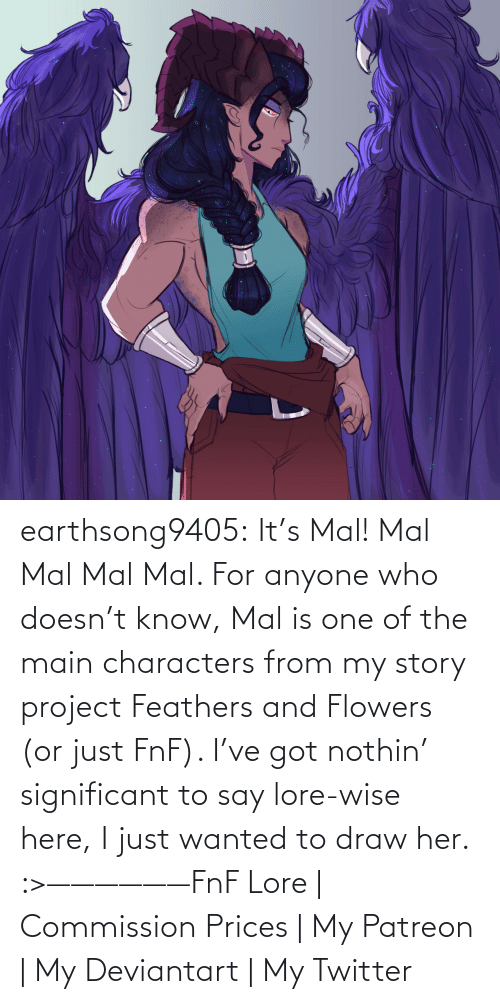 Doesnt: earthsong9405:  It's Mal! Mal Mal Mal Mal. For anyone who doesn't know, Mal is one of the main characters from my story project Feathers and Flowers (or just FnF). I've got nothin' significant to say lore-wise here, I just wanted to draw her. :>——————FnF Lore | Commission Prices | My Patreon | My Deviantart | My Twitter