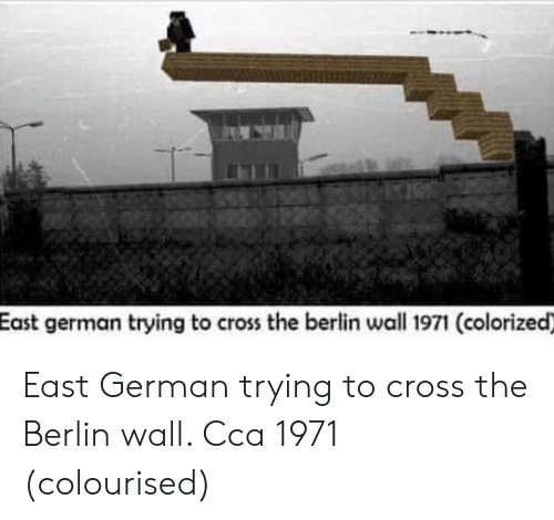 cca: East german trying to cross the berlin wall 1971 (colorized) East German trying to cross the Berlin wall. Cca 1971 (colourised)
