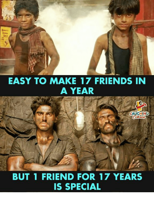 Friends, Indianpeoplefacebook, and Friend: EASY TO MAKE 17 FRIENDS IN  A YEAR  BUT 1 FRIEND FOR 17 YEARS  IS SPECIAL