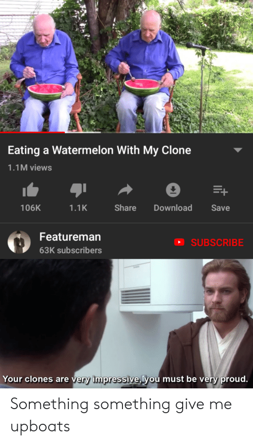 Proud, Watermelon, and Download: Eating a Watermelon With My Clone  1.1M views  106K  1.1K  Share Download Save  Featureman  63K subscribers  SUBSCRIBE  Your clones are very impressive, lyou must be very proud  ery impressive, ryo Something something give me upboats