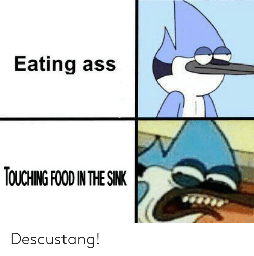 touching: Eating ass  TOUCHING FOOD IN THE SINK Descustang!