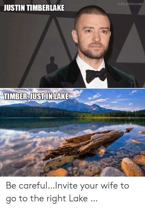 Eatliver Com: EATLIVER.COM  JUSTIN TIMBERLAKE  TIMBER,JUST IN LAKE Be careful…Invite your wife to go to the right Lake …