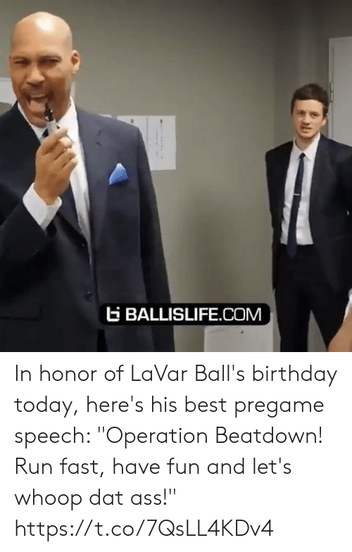"""Lavar: EBALLISLIFE.COM In honor of LaVar Ball's birthday today, here's his best pregame speech: """"Operation Beatdown! Run fast, have fun and let's whoop dat ass!"""" https://t.co/7QsLL4KDv4"""