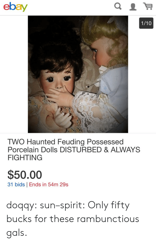 eBay, Target, and Tumblr: ebay  1/10  TWO Haunted Feuding Possessed  Porcelain Dolls DISTURBED & ALWAYS  FIGHTING  $50.00  31 bids Ends in 54m 29s doqqy:  sun–spirit: Only fifty bucks for these rambunctious gals.