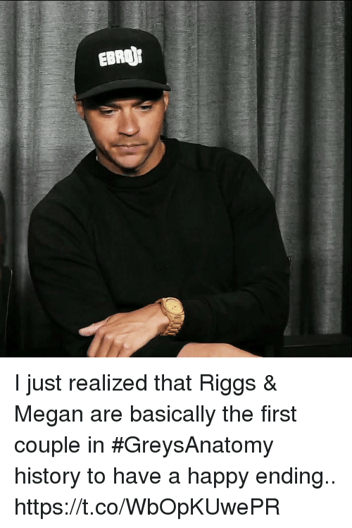 Megan, Memes, and Happy: EBRO I just realized that Riggs & Megan are basically the first couple in #GreysAnatomy  history to have a happy ending.. https://t.co/WbOpKUwePR