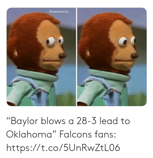 """Football, Nfl, and Sports: ECANADIANCUTLER """"Baylor blows a 28-3 lead to Oklahoma""""   Falcons fans: https://t.co/5UnRwZtL06"""
