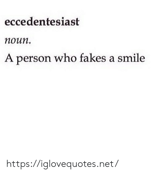 Smile, Net, and Who: eccedentesiast  поип.  A person who fakes a smile https://iglovequotes.net/