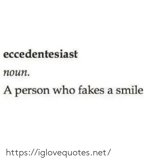 person: eccedentesiast  поип.  A person who fakes a smile https://iglovequotes.net/