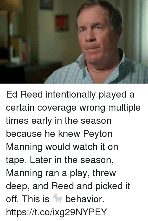 Peyton Manning: Ed Reed intentionally played a certain coverage wrong multiple times early in the season because he knew Peyton Manning would watch it on tape. Later in the season, Manning ran a play, threw deep, and Reed and picked it off.   This is 🐐 behavior. https://t.co/ixg29NYPEY