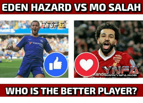 Memes, Eden Hazard, and 🤖: EDEN HAZARD VS MO SALAH  WHO IS THE BETTER PLAYER?