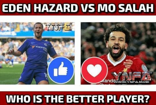 hazard: EDEN HAZARD VS MO SALAH  WHO IS THE BETTER PLAYER?