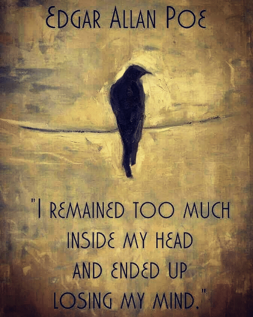 Head, Too Much, and Edgar Allan Poe: EDGAR ALLAN POE  REMAINED TOO MUCH  INSIDE MY HEAD  AND ENDED UP  LOSING MY MIND