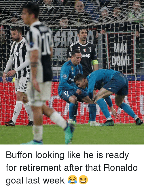 Memes, Goal, and Ronaldo: eep  eerp  Em Buffon looking like he is ready for retirement after that Ronaldo goal last week 😂😆