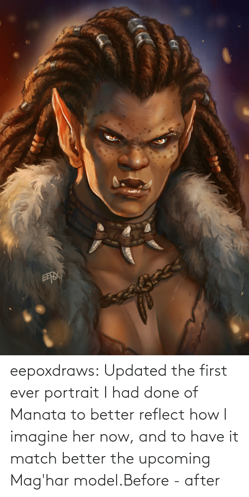 I Had: eepoxdraws:  Updated  the first ever portrait I had done of Manata to better reflect how I  imagine her now, and to have it match better the upcoming Mag'har model.Before - after