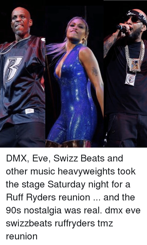 Dmx, Memes, and Music: Ees DMX, Eve, Swizz Beats and other music heavyweights took the stage Saturday night for a Ruff Ryders reunion ... and the 90s nostalgia was real. dmx eve swizzbeats ruffryders tmz reunion